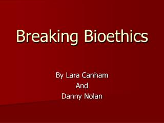 Breaking Bioethics