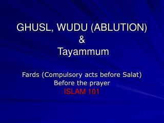 GHUSL, WUDU (ABLUTION) &  Tayammum