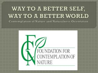 WAY TO A BETTER SELF, WAY TO A BETTER WORLD Contemplation of Nature and Naturalness Orientation
