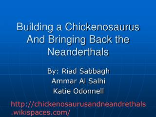 Building a Chickenosaurus And Bringing Back the Neanderthals