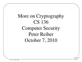 More on Cryptography CS 136 Computer Security  Peter Reiher October 7, 2010