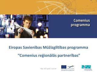"""Eiropas Savienības  M ūžizglītī bas programma  """"Comenius reģionālās partnerības"""""""