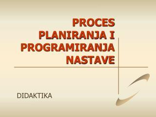 PROCES  PLANIRANJA I PROGRAMIRANJA  NASTAVE