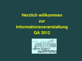 Herzlich willkommen zur Informationsveranstaltung QA 2012