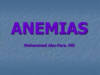 ANEMIAS Mohammad Abu-Fara. MD