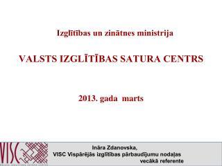 Izglītības un zinātnes ministrija VALSTS IZGLĪTĪBAS SATURA CENTRS 2013. gada  marts