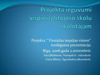 """Projekta """" Vienādas iespējas visiem"""" noslēguma prezentācija Rīga, 2006.gada 2.novembris"""