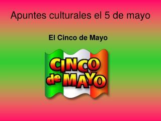 Apuntes culturales el 5 de mayo