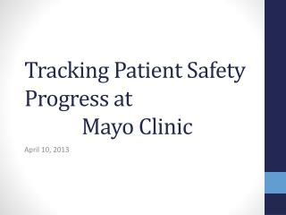 Tracking Patient Safety Progress at 		Mayo Clinic