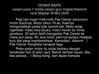 OEMAR BAKRI  cerpen juara-1 lomba cerpen guru tingkat Nasional  versi Majalah BOBO-2006