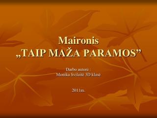 """Maironis """" TAIP MA ŽA PARAMOS"""""""