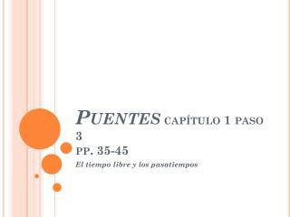 Puentes  cap�tulo 1 paso 3 pp. 35-45