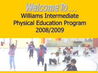 Williams Intermediate               Physical Education Program 2008/2009