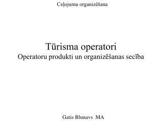 Tūrisma operatori Operatoru produkti un organizēšanas secība