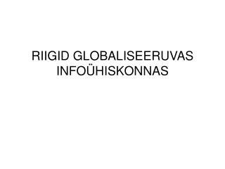 RIIGID GLOBALISEERUVAS INFOÜHISKONNAS