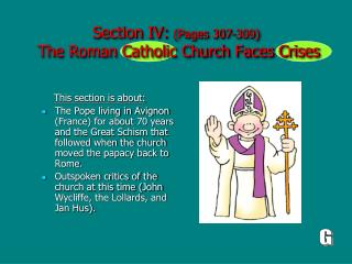 Section IV:  (Pages 307-309)  The Roman Catholic Church Faces Crises