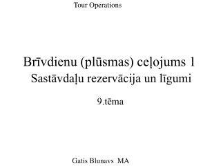 Brīvdienu (plūsmas) ceļojums 1 Sastāvdaļu rezervācija un līgumi