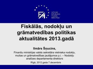 Fiskālās, nodokļu un grāmatvedības politikas aktualitātes 2013.gadā