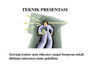 Seorang trainer atau educator sangat berperan sekali didalam suksesnya suatu pelatihan