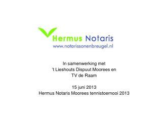 In samenwerking met  't Lieshouts Dispuut Moorees en TV de Raam 15 juni 2013