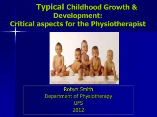 Typical  Childhood Growth & Development:  Critical aspects for the Physiotherapist