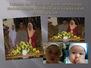 Selamat Hari  Raya  dari kami sekeluarga Mohon Ampun dan Maaf atas segala salah dan silap kami .