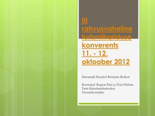 III rahvusvaheline turismihariduse konverents  11 . - 12. oktoober 2012