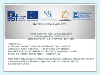 Jméno autora: Mgr. Lenka Zenklová Datum vytvoření: 14.02.2013 Číslo DUMu: VY_32_INOVACE_19_TEM3