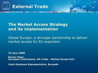25 June 2008  Martin Pilser,  European Commission, DG Trade - Market Access Unit