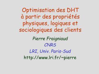 Optimisation des DHT  à partir des propriétés  physiques, logiques et sociologiques des clients
