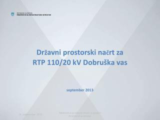 Dr ž avni prostorski na č rt za  RTP 110/20 kV Dobruška vas september 2013