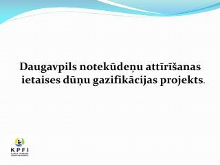 Daugavpils notekūdeņu attīrīšanas ietaises dūņu gazifikācijas projekts .