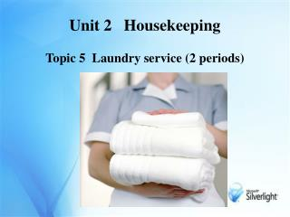 Unit 2   Housekeeping Topic 5  Laundry service  (2 periods)