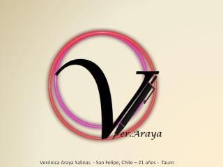 Verónica Araya Salinas  - San Felipe, Chile –  21 años  -  Tauro