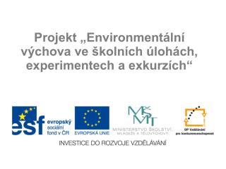 Projekt �Environment�ln� v�chova ve �koln�ch �loh�ch, experimentech a exkurz�ch�
