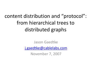 "content distribution and ""protocol"": from hierarchical trees to distributed graphs"