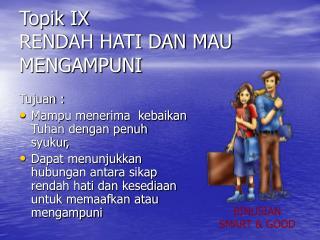 Topik IX RENDAH HATI DAN MAU MENGAMPUNI