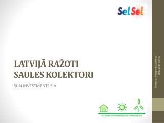 LATVIJĀ RAŽOTI  SAULES KOLEKTORI