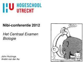 Nibi-conferentie 2012 Het Centraal Examen Biologie