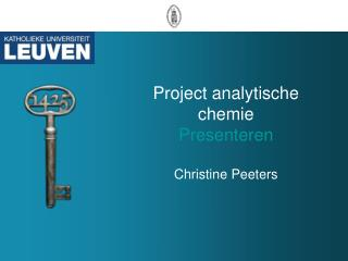 Project analytische chemie Presenteren Christine Peeters