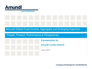 A presentation by Amundi London Branch June 2011