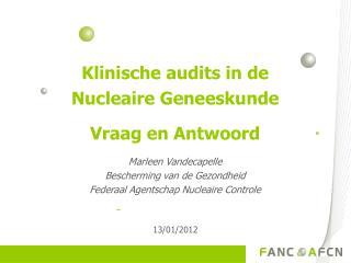 Klinische audits in de Nucleaire Geneeskunde Vraag en Antwoord Marleen Vandecapelle