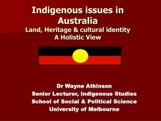 Indigenous issues in Australia  Land, Heritage & cultural identity A Holistic View