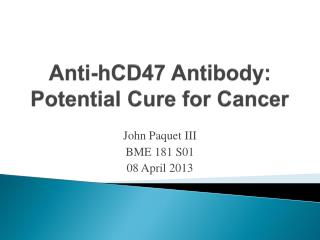 Anti-hCD47 Antibody:  Potential Cure for Cancer