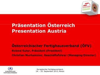 Österreichischer Fertighausverband (ÖFV) Roland Suter, Präsident (President)