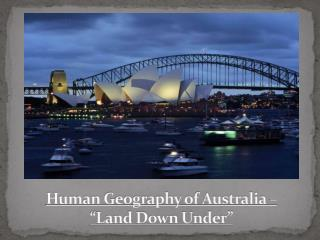 Human Geography of Australia �  �Land Down Under�