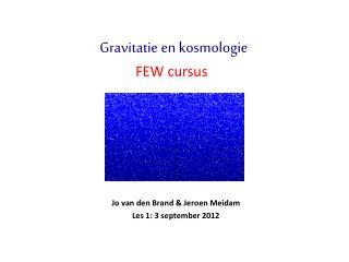 Jo van den Brand & Jeroen Meidam Les 1: 3 september 2012