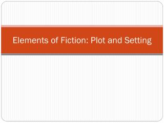 Elements of Fiction: Plot and Setting