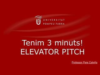 Tenim 3 minuts!  ELEVATOR PITCH