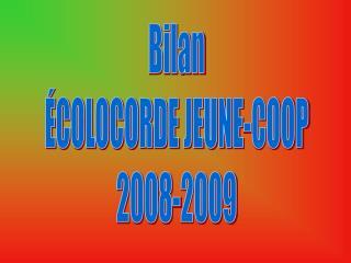 Bilan ÉCOLOCORDE JEUNE-COOP 2008-2009